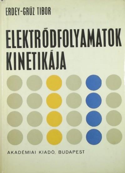 Erdey-Grúz Tibor - Elektródfolyamatok kinetikája