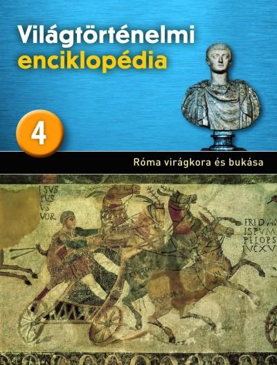 Eperjessy László  (Szerk.) - Világtörténelmi enciklopédia 4. - Róma virágkora és bukása