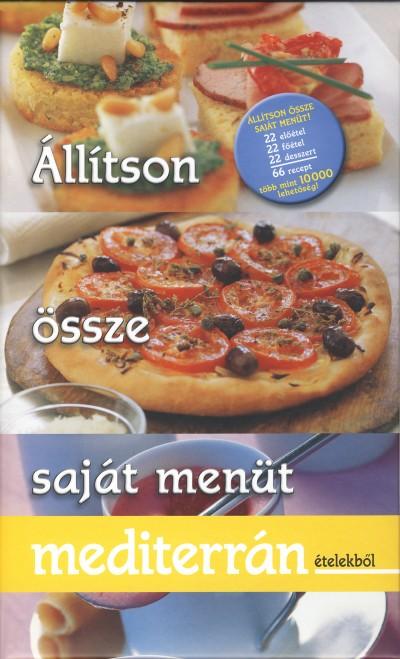 Frey Ágnes  (Szerk.) - Állítson össze saját menüt mediterrán ételekből