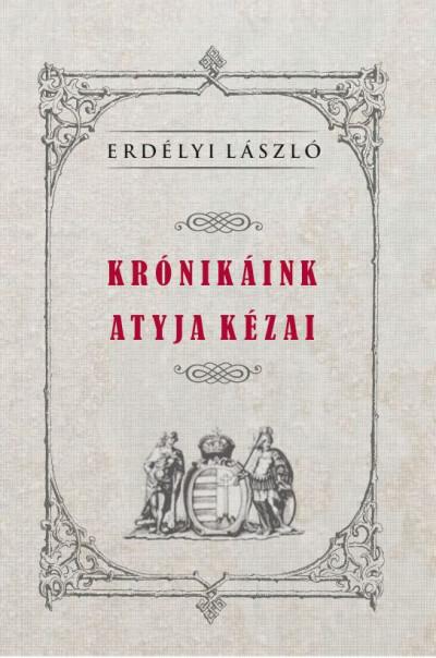 Erdélyi László - Krónikáink atyja Kézai