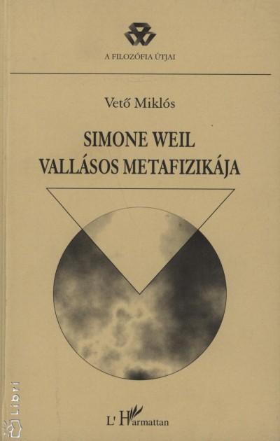 Vető Miklós - Simone Weil vallásos metafizikája