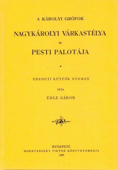 Éble Gábor - A Károlyi grófok Nagykárolyi várkastélya és Pesti palotája