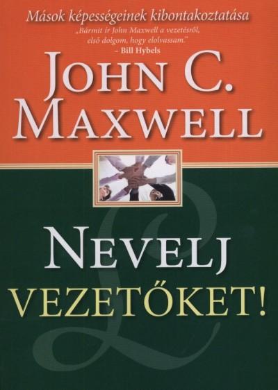 John C. Maxwell - Nevelj vezetőket!