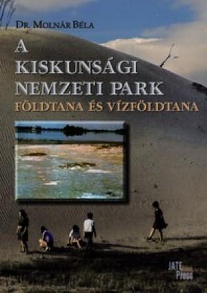 Moln�r B�la - A Kiskuns�gi Nemzeti Park f�ldtana �s v�zf�ldtana