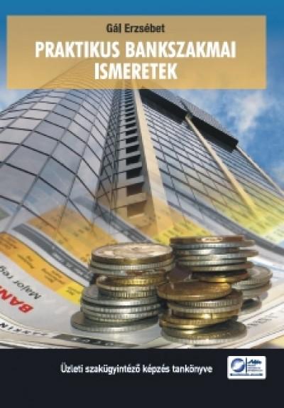 Gál Erzsébet - Praktikus bankszakmai ismeretek