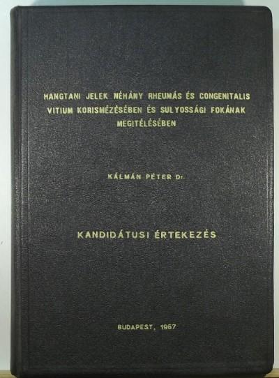 Dr. Kálmán Péter - Hangtani jelek néhány rheumás és congenitalis vitium kórismézésében és súlyossági fokának megitélésében