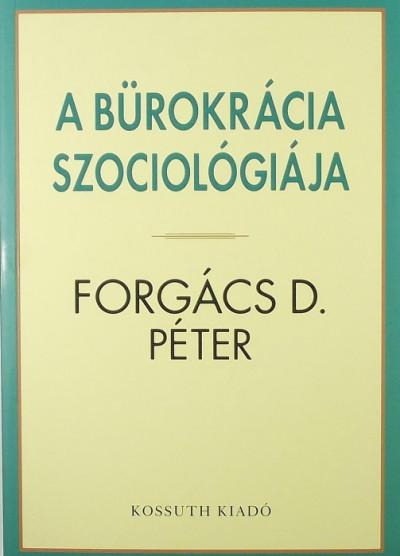 Forgács D. Péter - A bürokrácia szociológiája