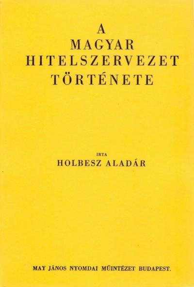 Holbesz Aladár - A magyar hitelszervezet története