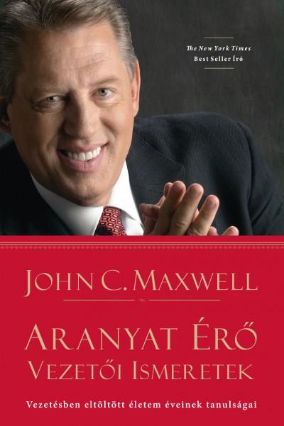 John C. Maxwell - Aranyat érő vezetői ismeretek