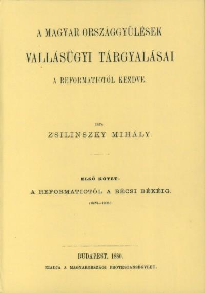 Zsilinszky Mihály - A Magyar országgyűlések vallásügyi tárgyalásai a reformátiotól  kezdve I.