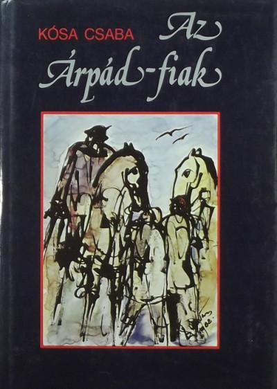 Kósa Csaba - Az Árpád-fiak