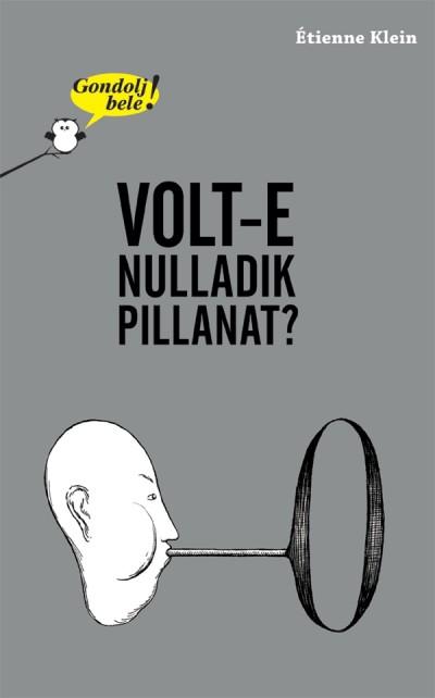 Étienne Klein - Gondolj bele! Volt-e nulladik pillanat?