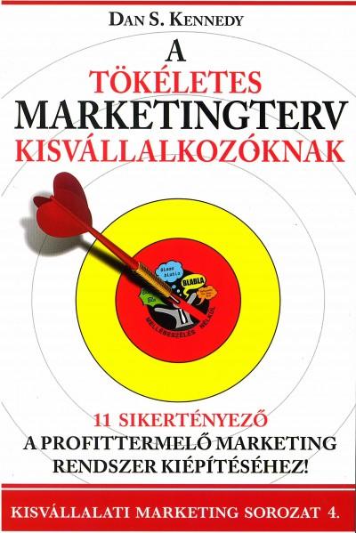 Dan S. Kennedy - A tökéletes marketingterv kisvállalkozóknak