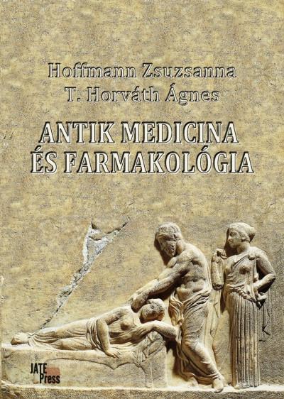 Hoffmann Zsuzsanna - T. Horváth Ágnes - Antik medicina és farmakológia