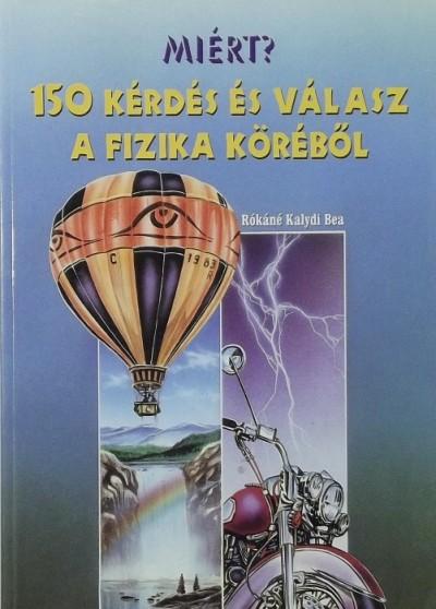 Rókáné Kalydi Bea - 150 kérdés és válasz a fizika köréből