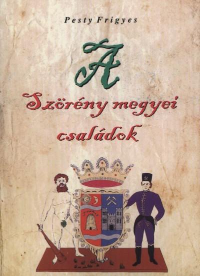 Pesty Frigyes - A Szörény megyei családok