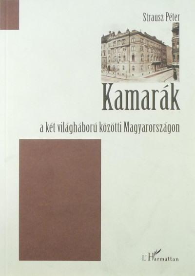 Strausz Péter - Kamarák a két világháború közötti Magyarországon