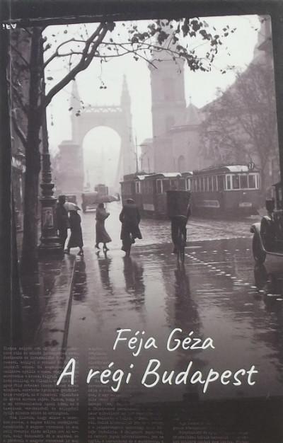 Féja Géza - A régi Budapest