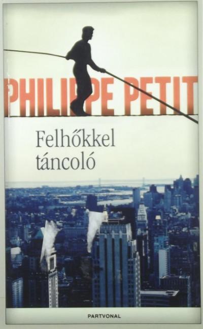Philippe Petit - Felhőkkel táncoló