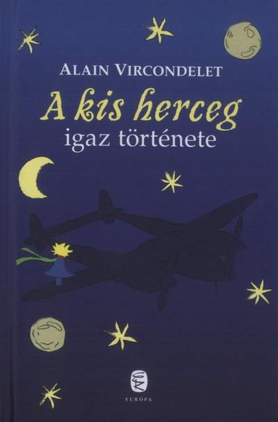 Alain Vircondelet - A kis herceg igaz története