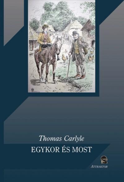 Thomas Carlyle - Egykor és most