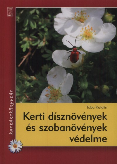 Tuba Katalin - Kerti dísznövények és szobanövények védelme
