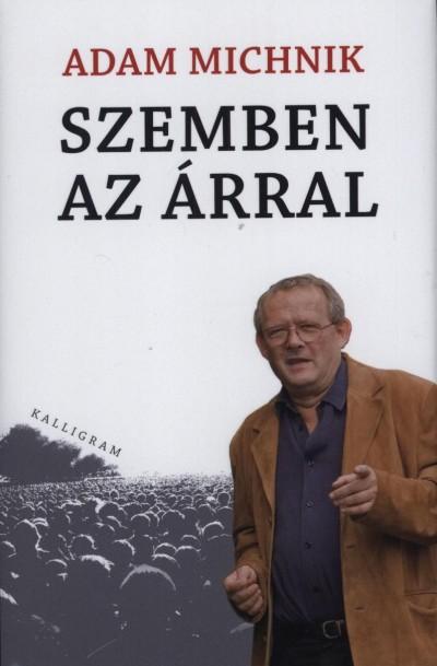 Adam Michnik - Szemben az árral