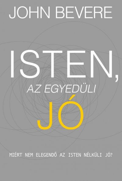 John Bevere - Isten, az egyedüli Jó