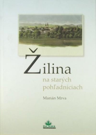 Marián Mrva - Zilina na starych pohl'adniciach