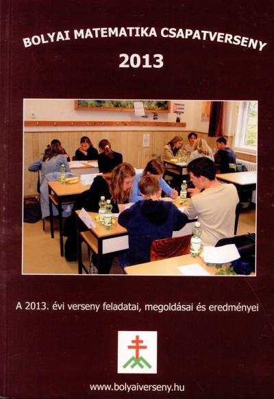 Nagy-Baló András  (Szerk.) - Tassy Gergely  (Szerk.) - Bolyai matematika csapatverseny 2013