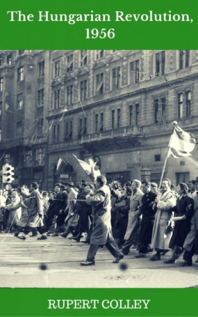 Colley Rupert - The Hungarian Revolution, 1956
