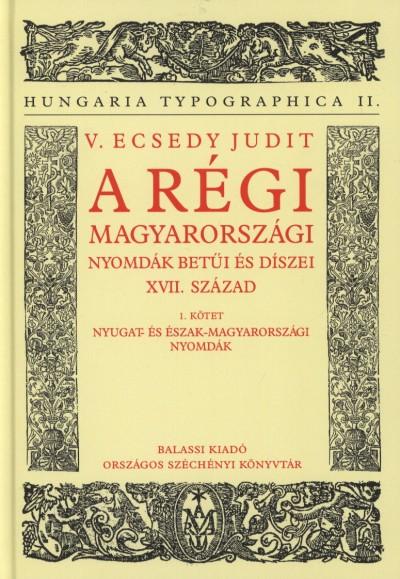 V. Ecsedy Judit - A régi magyarországi nyomdák betűi és díszei - XVII. század - 1. kötet