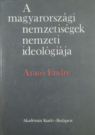 Arató Endre - A magyarországi nemzetiségek nemzeti ideológiája