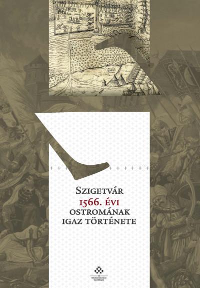 Kelenik József - Fodor Pál  (Összeáll.) - Szigetvár 1566. évi ostromának igaz története