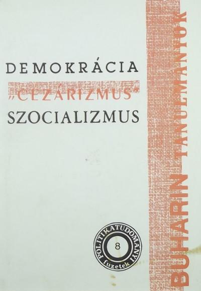 """Nyikolaj Ivanovics Buharin - Demokrácia, """"cézárizmus"""", szocializmus"""