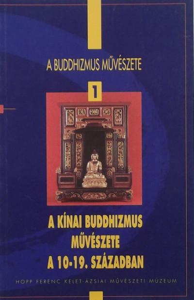 Fajcsák Györgyi - A kínai buddhizmus művészete a 10-19. században