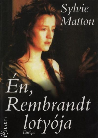 Sylvie Matton - Én, Rembrandt lotyója