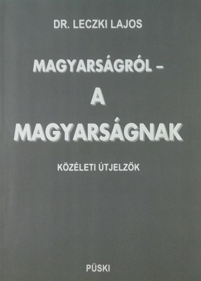 Leczki Lajos - Magyarságról - a magyarságnak