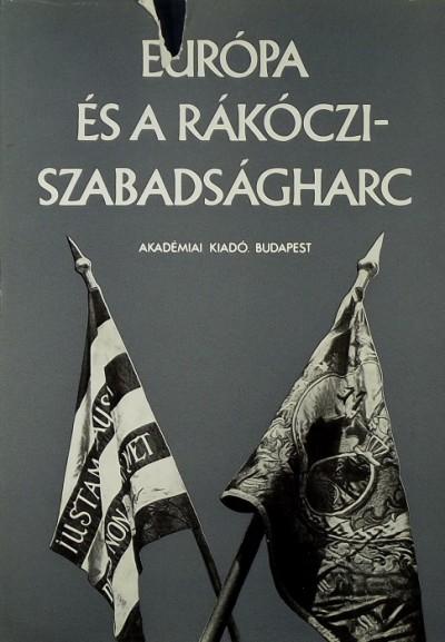 Benda Kálmán  (Szerk.) - Európa és a Rákóczi-szabadságharc
