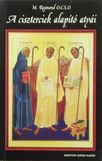 Murphy Raymond - A ciszterciek alapító atyái