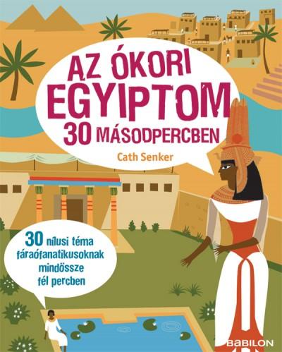 Cath Senker - Az ókori Egyiptom 30 másodpercben