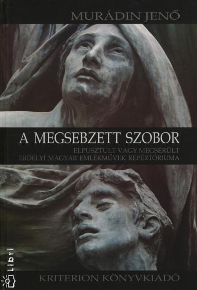 Murádin Jenő - A megsebzett szobor