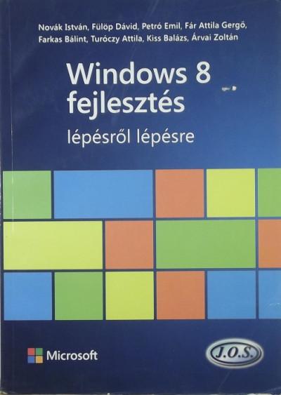 Árvai Zoltán - Fár Attila Gergő - Farkas Bálint - Fülöp Dávid - Kiss Balázs - Novák István - Petró Emil - Túróczi Attila - Windows 8 fejlesztés lépésről lépésre