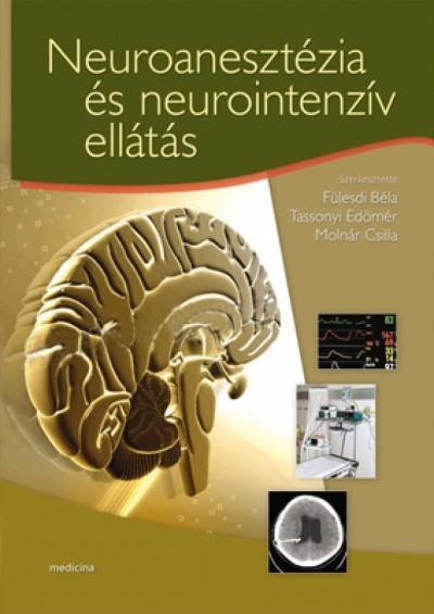 Fülesdi Béla - Molnár Csilla - Tassonyi Edömér - Neuroanesztézia és neurointenzív ellátás