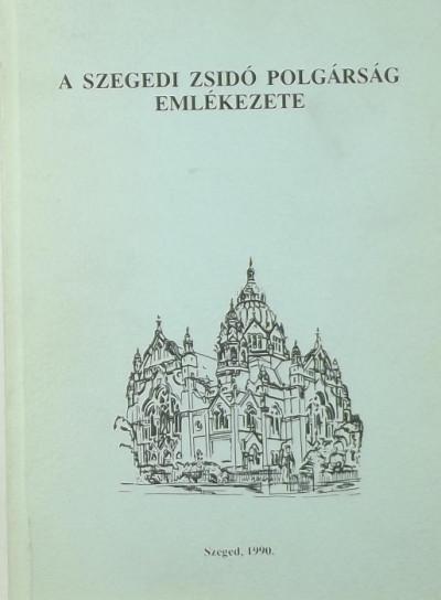 Zombori István  (Szerk.) - A szegedi zsidó polgárság emlékezete