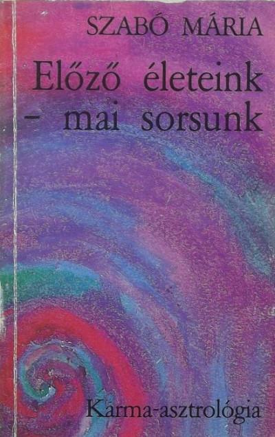 Szabó Mária - Előző életeink - mai sorsunk