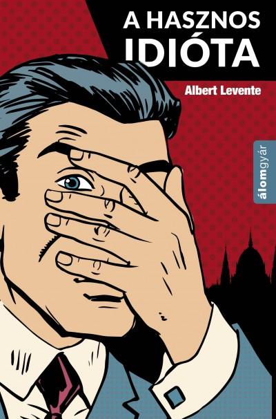 Albert Levente - A hasznos idióta