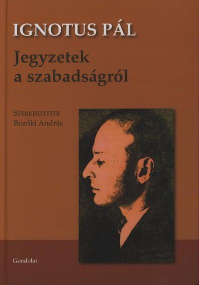 Ignotus Pál - Bozóki András  (Szerk.) - Jegyzetek a szabadságról