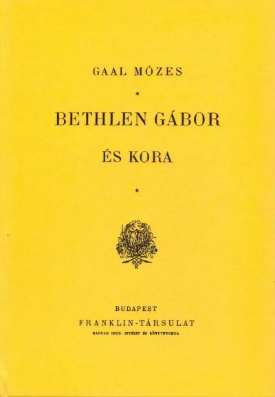 Gaal Mózes - Bethlen Gábor és kora
