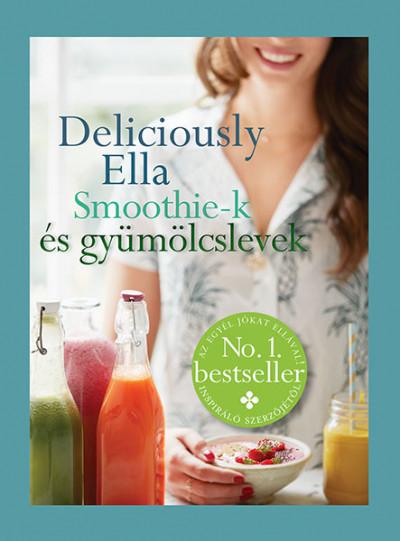 Ella Woodward - Deliciously Ella - Smoothie-k és gyümölcslevek